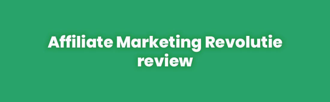 Affiliate Marketing Revolutie review: Werkt het of is het onzin?