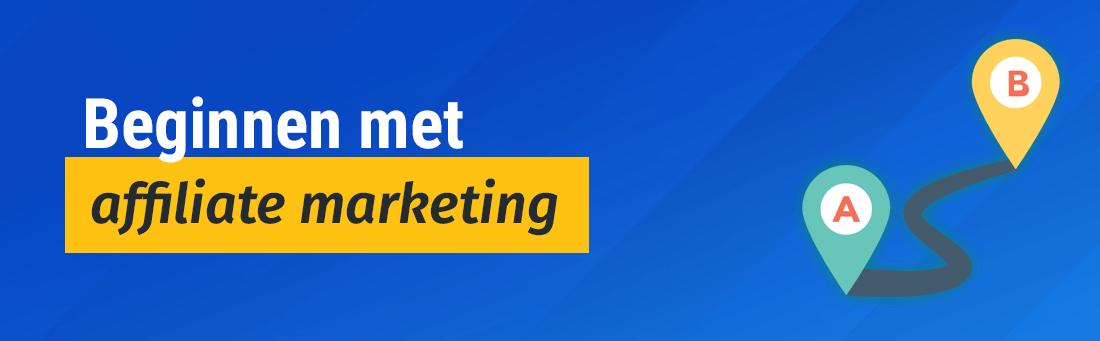 Met affiliate marketing beginnen was nog nooit zo makkelijk. Dit is de ultieme handleiding voor beginners!